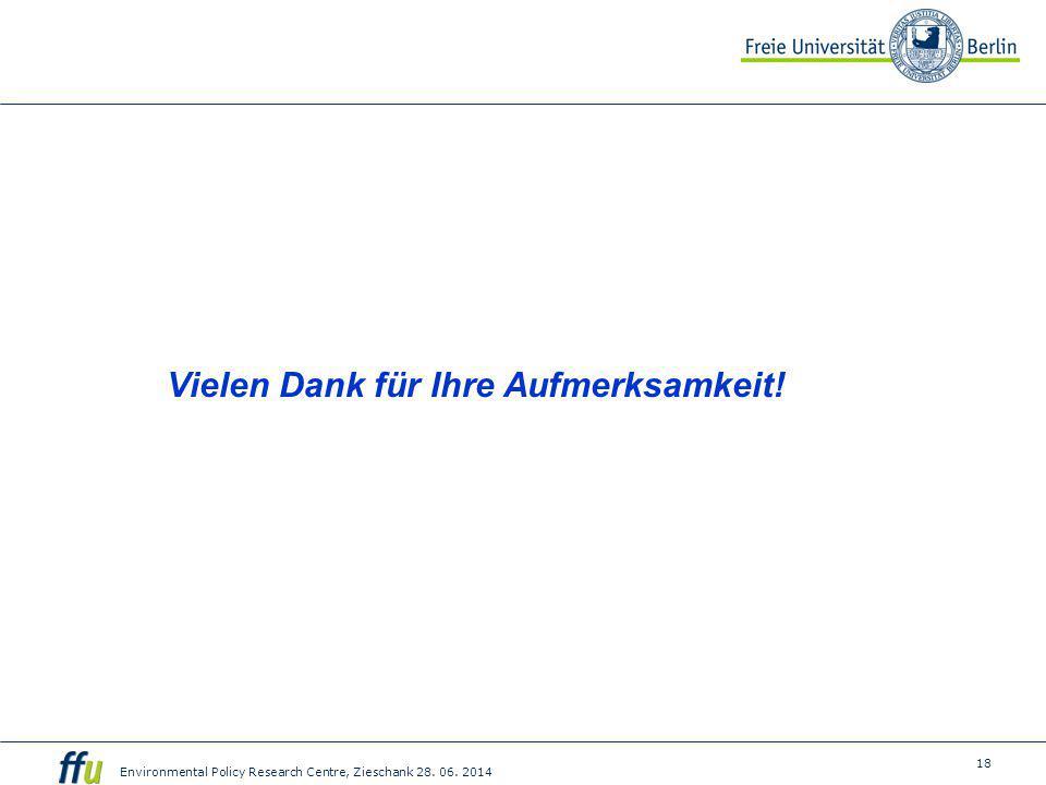 18 Environmental Policy Research Centre, Zieschank 28. 06. 2014 Vielen Dank für Ihre Aufmerksamkeit!