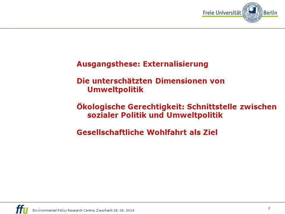 2 Environmental Policy Research Centre, Zieschank 28. 06. 2014 Ausgangsthese: Externalisierung Die unterschätzten Dimensionen von Umweltpolitik Ökolog
