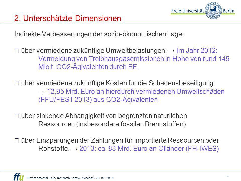 7 Environmental Policy Research Centre, Zieschank 28. 06. 2014 2. Unterschätzte Dimensionen Indirekte Verbesserungen der sozio-ökonomischen Lage: ◎ üb