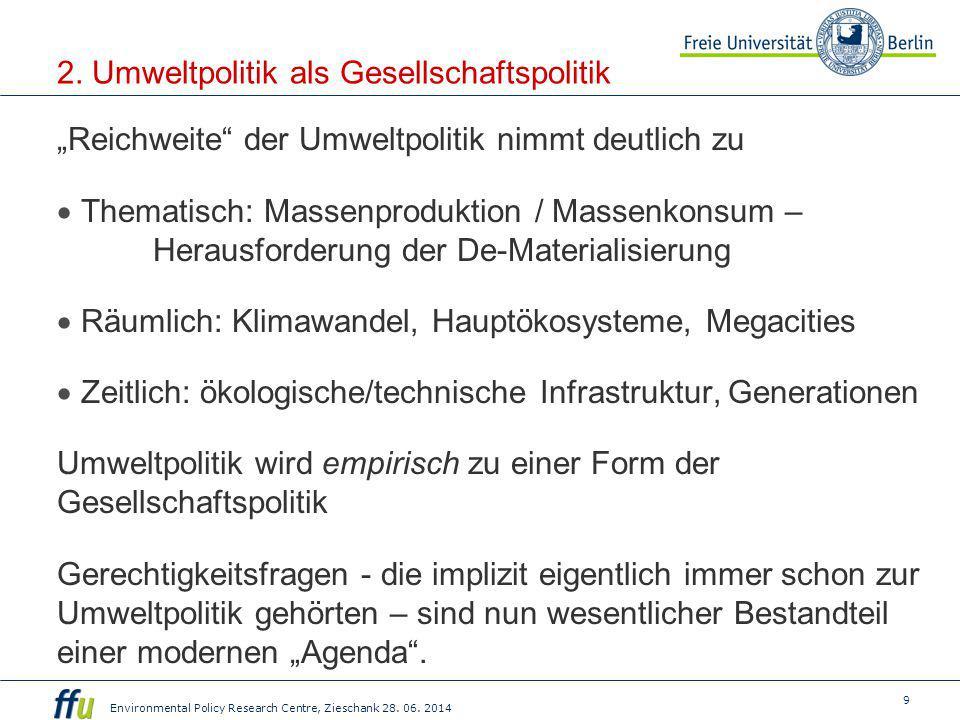 """9 Environmental Policy Research Centre, Zieschank 28. 06. 2014 2. Umweltpolitik als Gesellschaftspolitik """"Reichweite"""" der Umweltpolitik nimmt deutlich"""