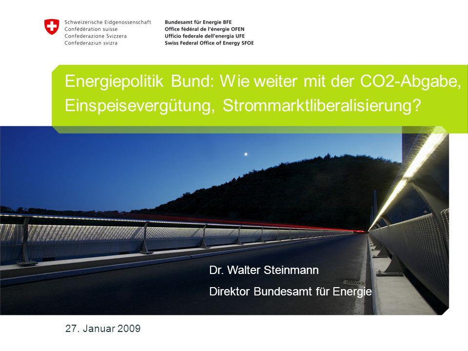 Energiepolitik Bund: Wie weiter mit der CO2-Abgabe, Einspeisevergütung, Strommarktliberalisierung? 27. Januar 2009 Dr. Walter Steinmann Direktor Bunde