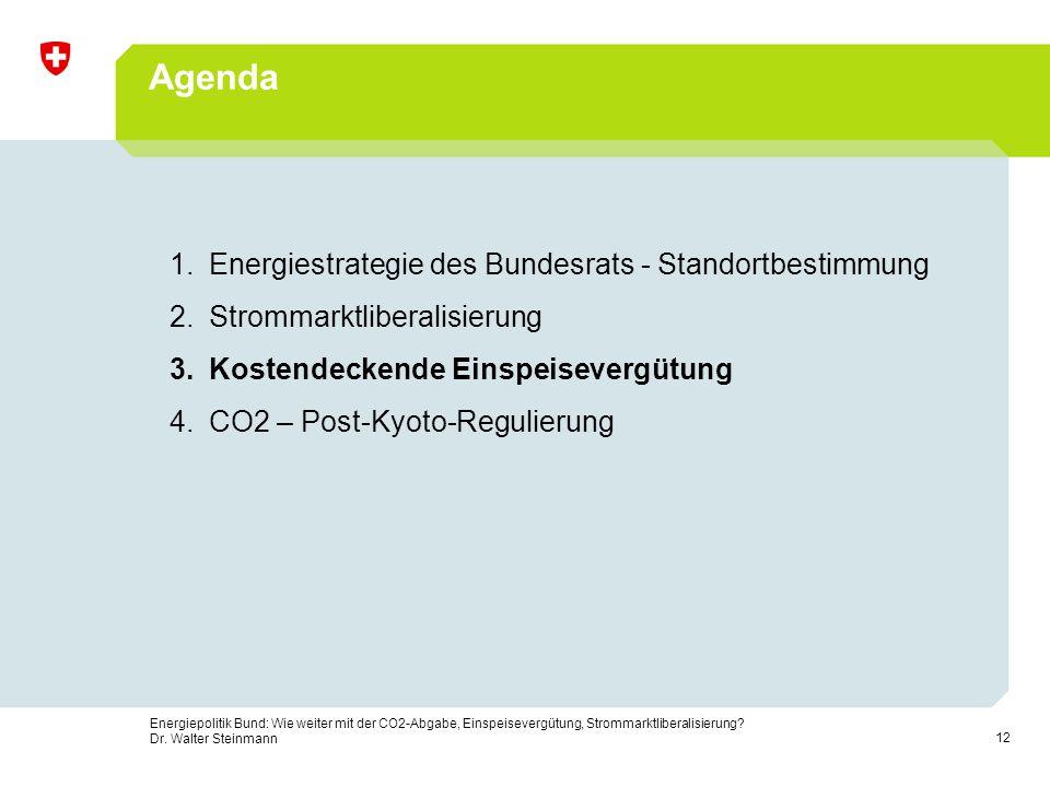 12 Energiepolitik Bund: Wie weiter mit der CO2-Abgabe, Einspeisevergütung, Strommarktliberalisierung? Dr. Walter Steinmann Agenda 1.Energiestrategie d