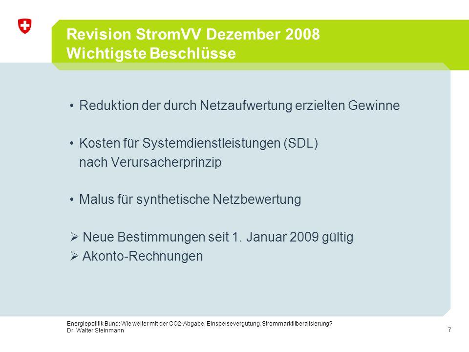 7 Energiepolitik Bund: Wie weiter mit der CO2-Abgabe, Einspeisevergütung, Strommarktliberalisierung? Dr. Walter Steinmann Revision StromVV Dezember 20