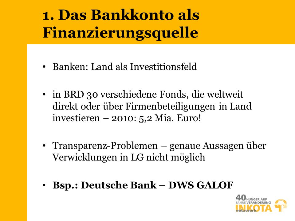 1. Das Bankkonto als Finanzierungsquelle Banken: Land als Investitionsfeld in BRD 30 verschiedene Fonds, die weltweit direkt oder über Firmenbeteiligu