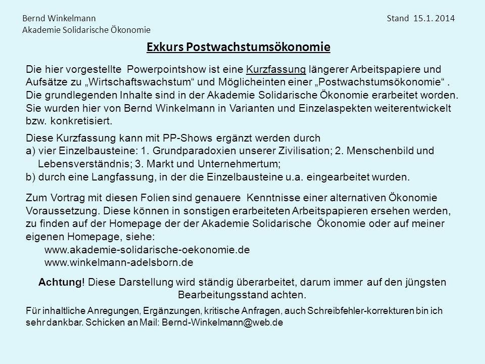 Exkurs Postwachstumsökonomie Bernd Winkelmann Stand 15.1. 2014 Akademie Solidarische Ökonomie Die hier vorgestellte Powerpointshow ist eine Kurzfassun
