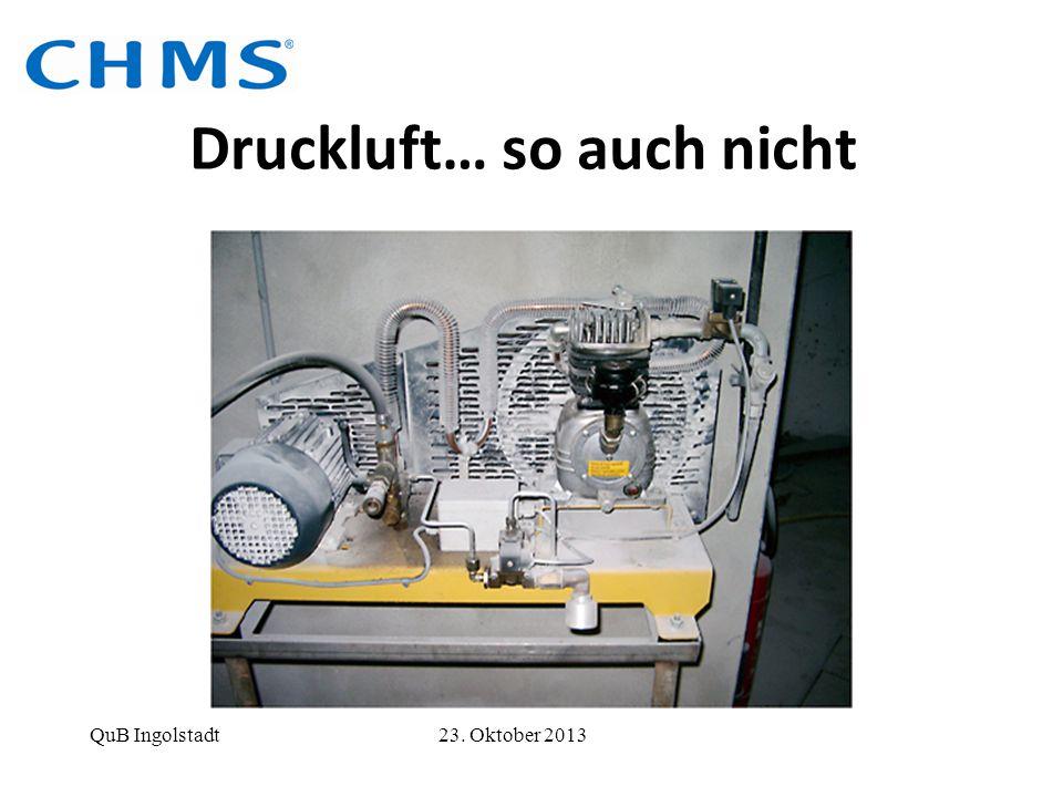 Druckluft… so auch nicht QuB Ingolstadt 23. Oktober 2013