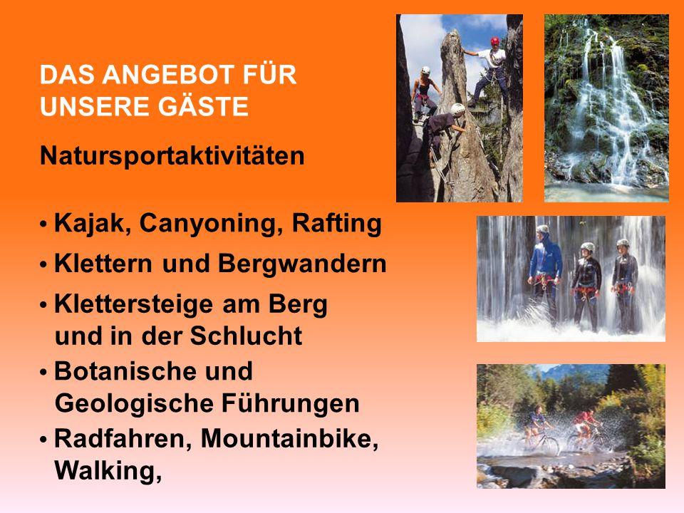 DAS ANGEBOT FÜR UNSERE GÄSTE Natursportaktivitäten Kajak, Canyoning, Rafting Klettern und Bergwandern Botanische und Geologische Führungen Radfahren,