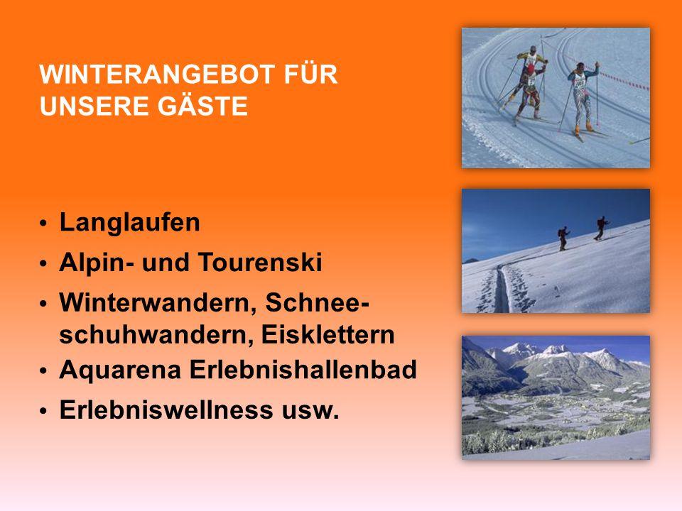 WINTERANGEBOT FÜR UNSERE GÄSTE Langlaufen Alpin- und Tourenski Winterwandern, Schnee- schuhwandern, Eisklettern Erlebniswellness usw. Aquarena Erlebni