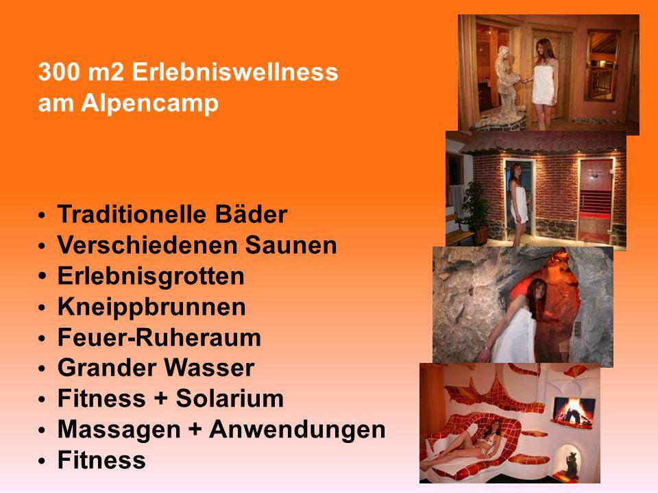 300 m2 Erlebniswellness am Alpencamp Traditionelle Bäder Verschiedenen Saunen Erlebnisgrotten Kneippbrunnen Feuer-Ruheraum Grander Wasser Fitness + Solarium Massagen + Anwendungen Fitness