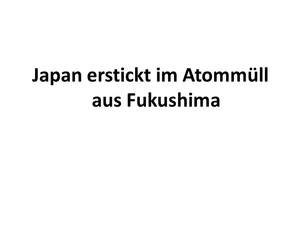 Japan erstickt im Atommüll aus Fukushima