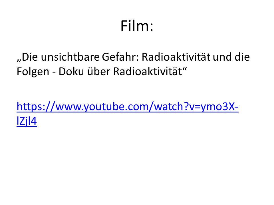 """Film: """"Die unsichtbare Gefahr: Radioaktivität und die Folgen - Doku über Radioaktivität https://www.youtube.com/watch?v=ymo3X- lZjl4"""