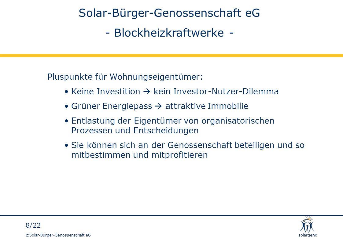 ©Solar-Bürger-Genossenschaft eG 8/22 solargeno Solar-Bürger-Genossenschaft eG - Blockheizkraftwerke - Pluspunkte für Wohnungseigentümer: Keine Investi