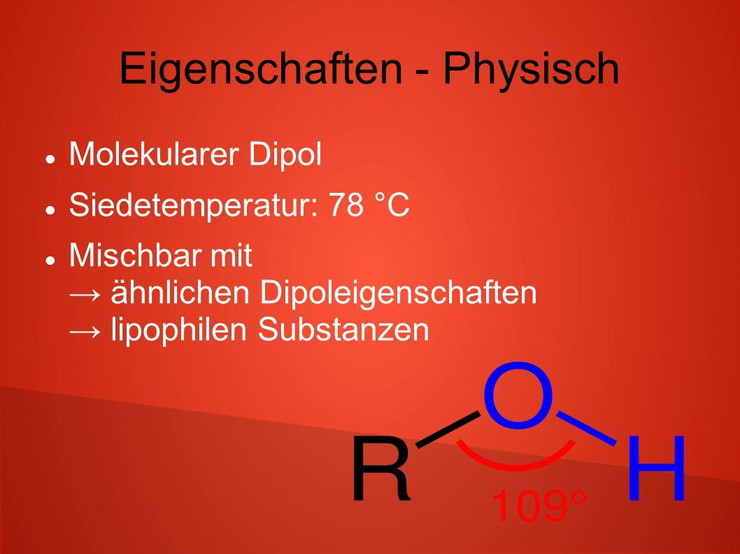Eigenschaften - Physisch Molekularer Dipol Siedetemperatur: 78 °C Mischbar mit → ähnlichen Dipoleigenschaften → lipophilen Substanzen