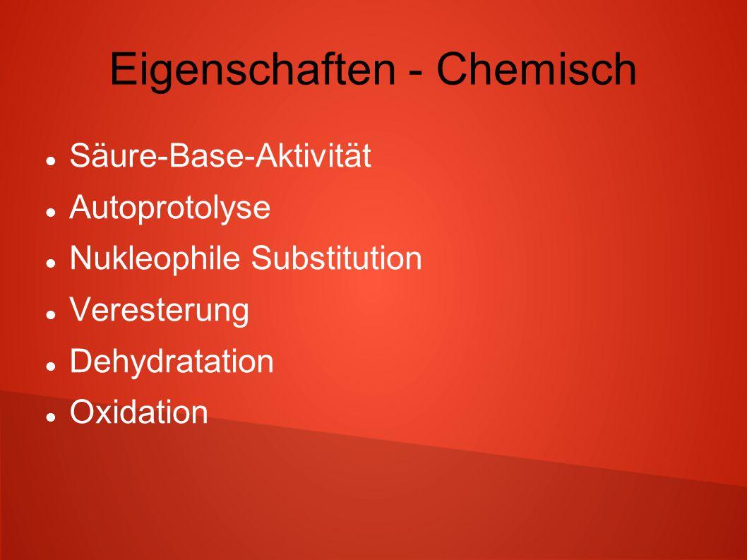 Eigenschaften - Chemisch Säure-Base-Aktivität Autoprotolyse Nukleophile Substitution Veresterung Dehydratation Oxidation