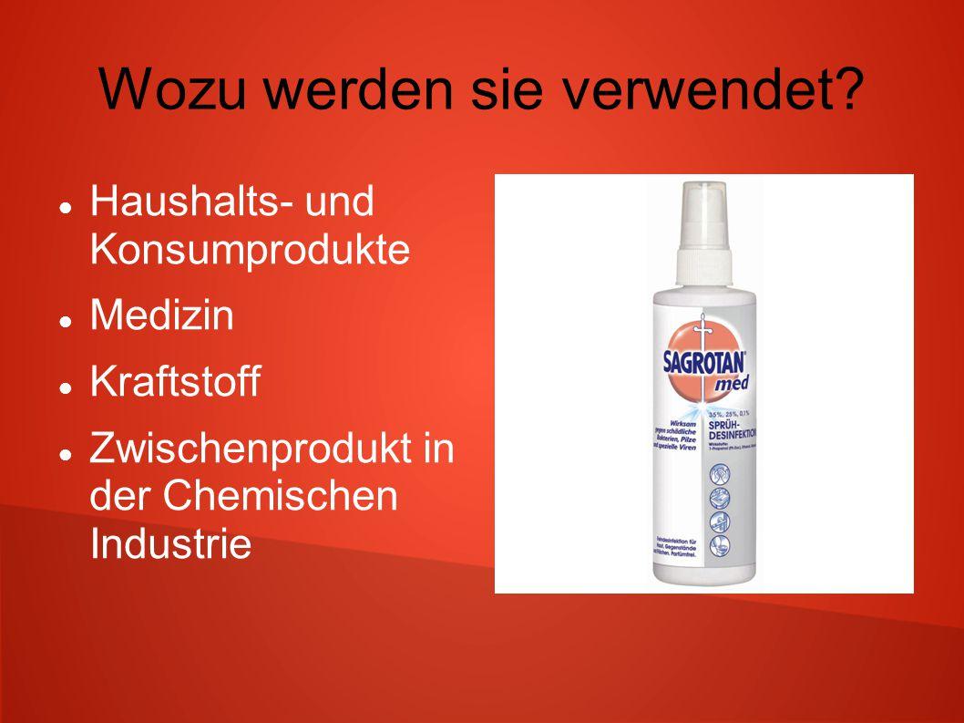 Wozu werden sie verwendet? Haushalts- und Konsumprodukte Medizin Kraftstoff Zwischenprodukt in der Chemischen Industrie