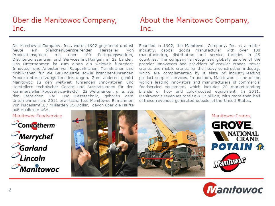 2 Über die Manitowoc Company, Inc. About the Manitowoc Company, Inc. Die Manitowoc Company, Inc., wurde 1902 gegründet und ist heute ein branchenüberg