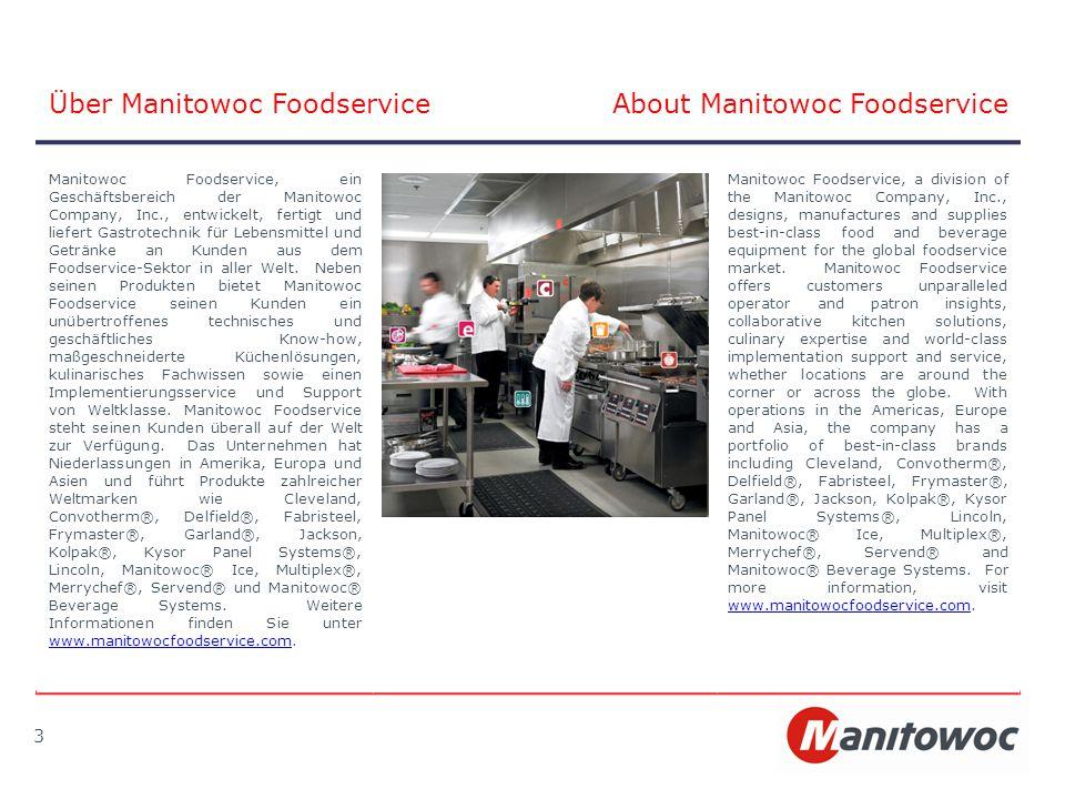 Über Manitowoc FoodserviceAbout Manitowoc Foodservice 3 Manitowoc Foodservice, ein Geschäftsbereich der Manitowoc Company, Inc., entwickelt, fertigt und liefert Gastrotechnik für Lebensmittel und Getränke an Kunden aus dem Foodservice-Sektor in aller Welt.