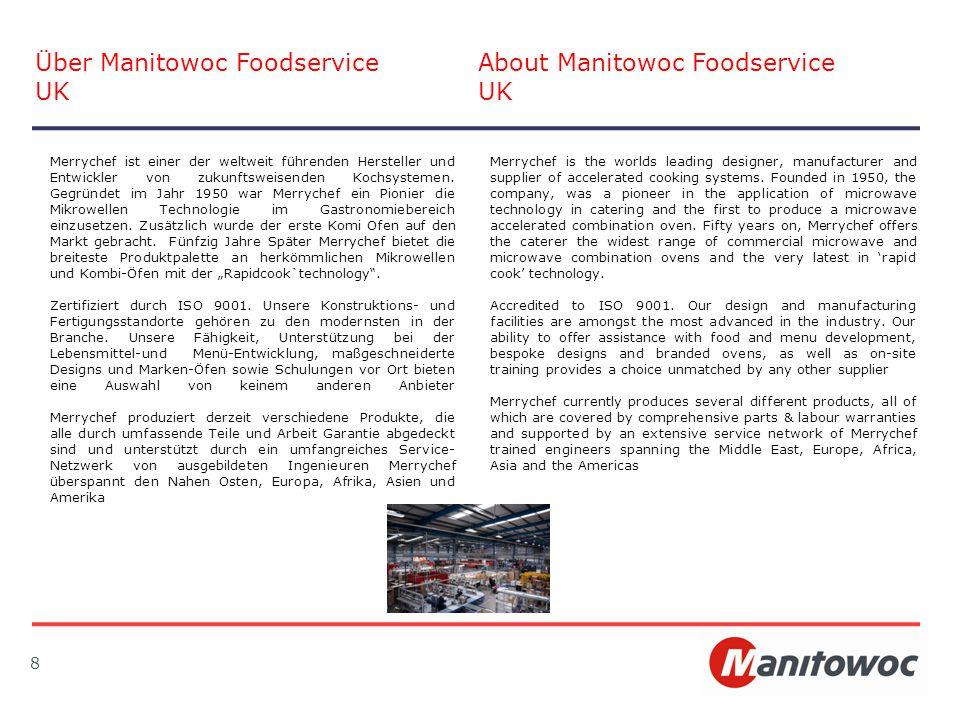 8 Über Manitowoc Foodservice UK About Manitowoc Foodservice UK Merrychef is the worlds leading designer, manufacturer and supplier of accelerated cook