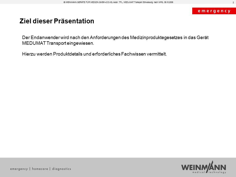 Ziel dieser Präsentation © WEINMANN GERÄTE FÜR MEDIZIN GMBH+CO.KG, Autor: TFL, MEDUMAT Transport Einweisung nach MPG, 08.10.2008 2 Der Endanwender wir