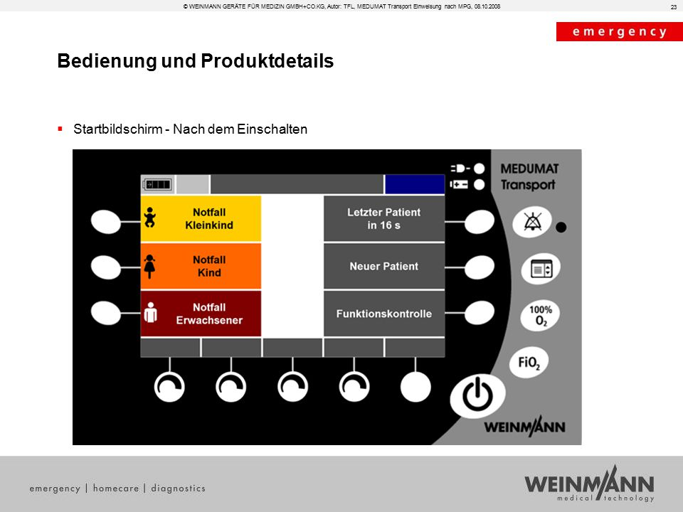 Bedienung und Produktdetails © WEINMANN GERÄTE FÜR MEDIZIN GMBH+CO.KG, Autor: TFL, MEDUMAT Transport Einweisung nach MPG, 08.10.2008  Startbildschirm