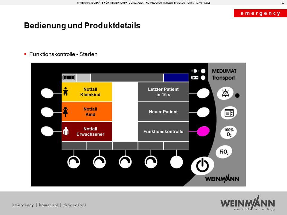 Bedienung und Produktdetails © WEINMANN GERÄTE FÜR MEDIZIN GMBH+CO.KG, Autor: TFL, MEDUMAT Transport Einweisung nach MPG, 08.10.2008  Funktionskontrolle - Starten 24
