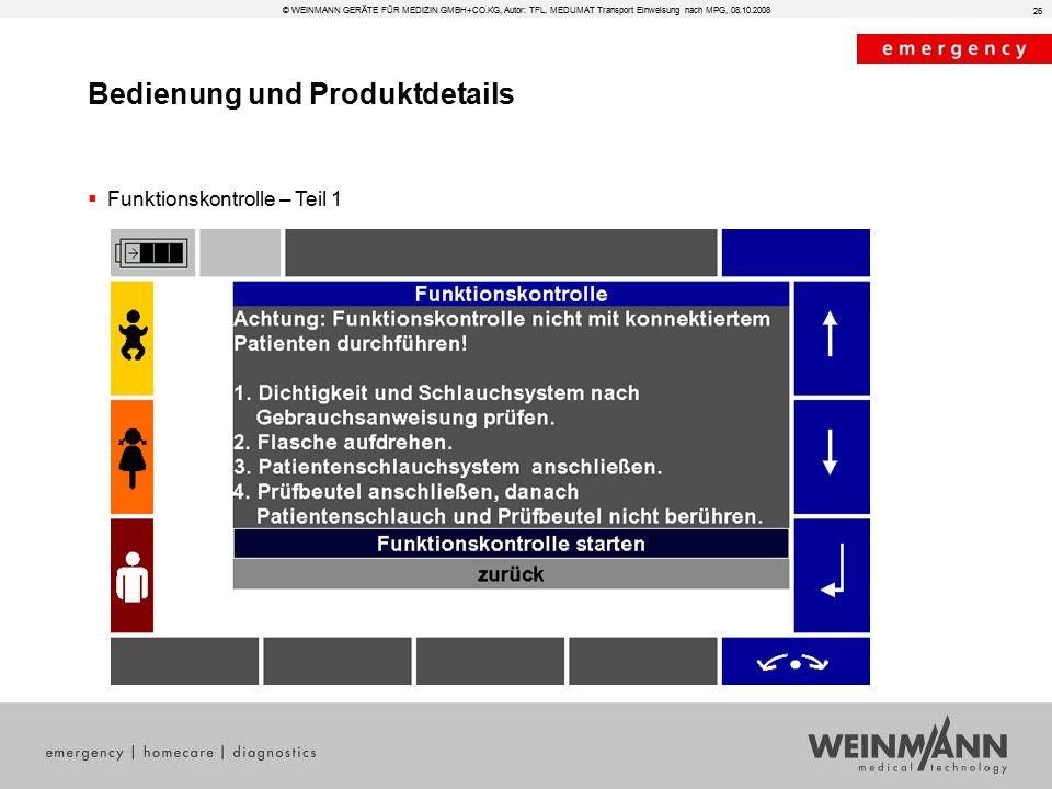 Bedienung und Produktdetails © WEINMANN GERÄTE FÜR MEDIZIN GMBH+CO.KG, Autor: TFL, MEDUMAT Transport Einweisung nach MPG, 08.10.2008  Funktionskontrolle – Teil 1 26