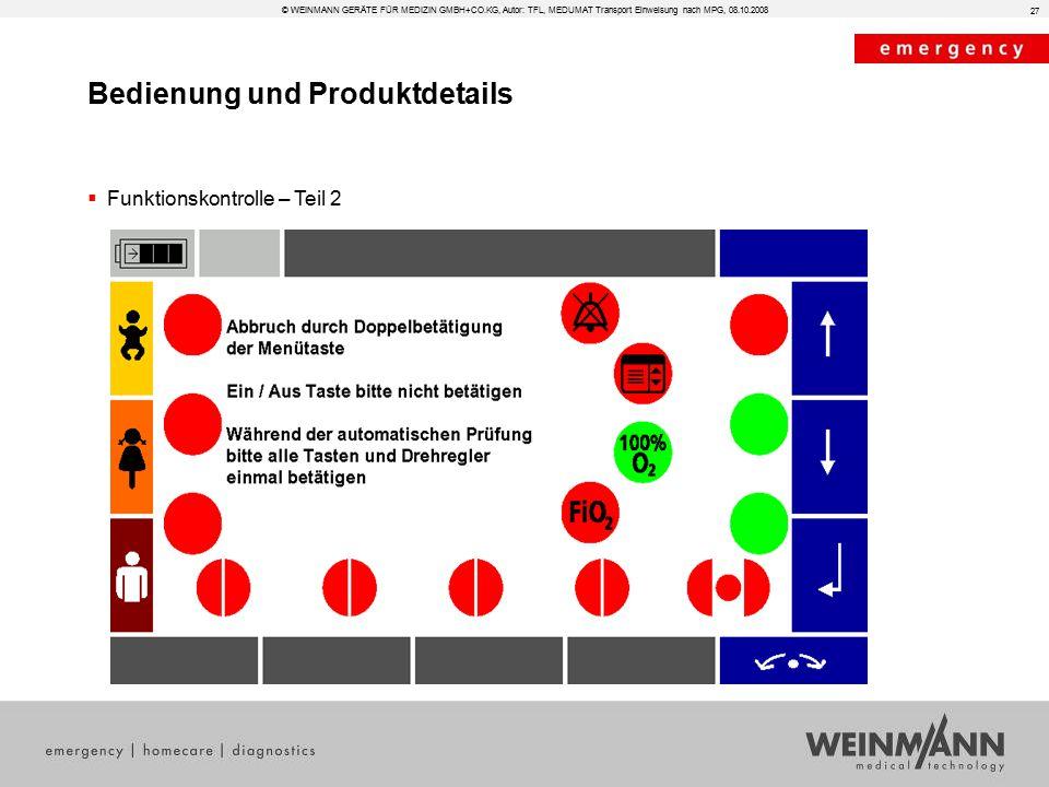 Bedienung und Produktdetails © WEINMANN GERÄTE FÜR MEDIZIN GMBH+CO.KG, Autor: TFL, MEDUMAT Transport Einweisung nach MPG, 08.10.2008  Funktionskontrolle – Teil 2 27