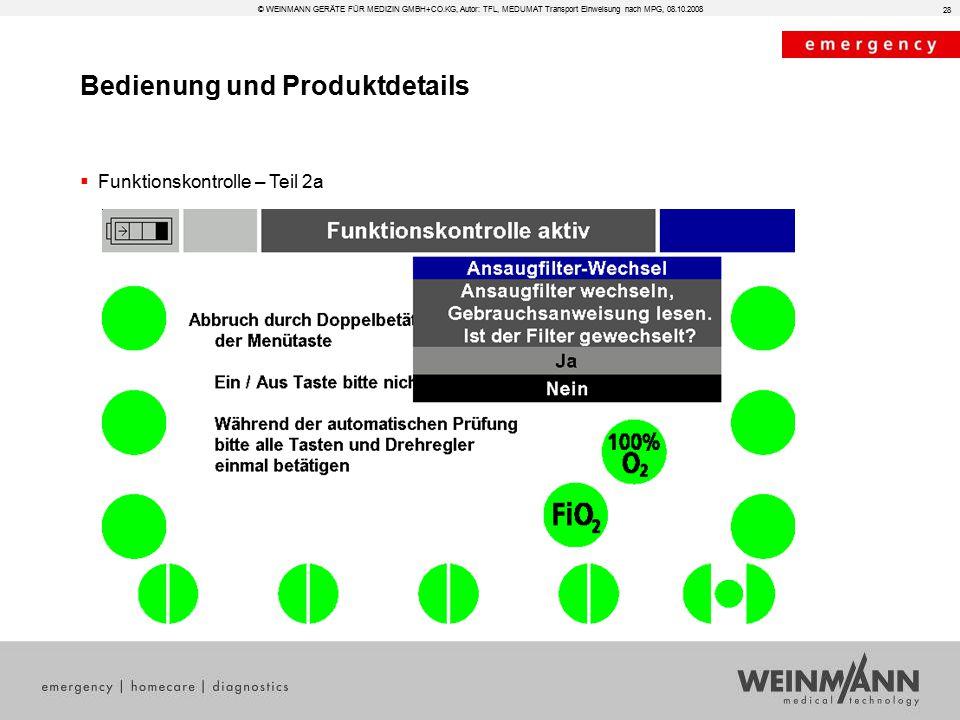 Bedienung und Produktdetails © WEINMANN GERÄTE FÜR MEDIZIN GMBH+CO.KG, Autor: TFL, MEDUMAT Transport Einweisung nach MPG, 08.10.2008  Funktionskontrolle – Teil 2a 28