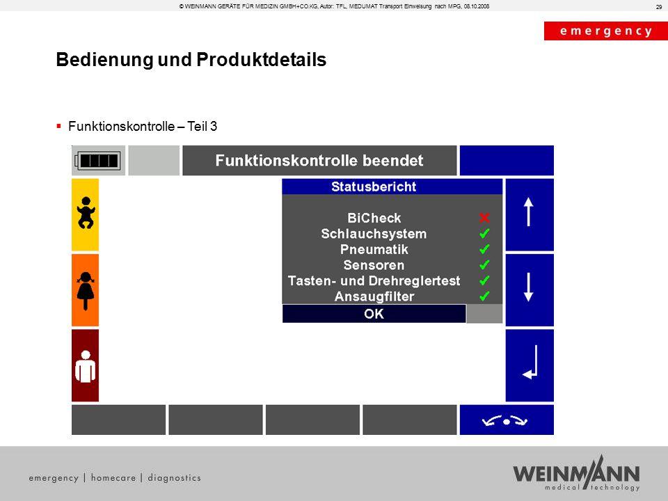 Bedienung und Produktdetails © WEINMANN GERÄTE FÜR MEDIZIN GMBH+CO.KG, Autor: TFL, MEDUMAT Transport Einweisung nach MPG, 08.10.2008  Funktionskontrolle – Teil 3 29