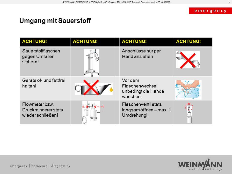 © WEINMANN GERÄTE FÜR MEDIZIN GMBH+CO.KG, Autor: TFL, MEDUMAT Transport Einweisung nach MPG, 08.10.2008 Umgang mit Sauerstoff ACHTUNG! Sauerstoffflasc
