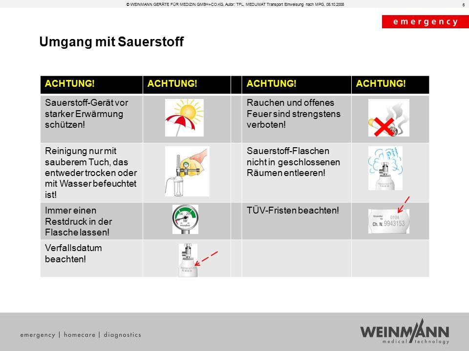 © WEINMANN GERÄTE FÜR MEDIZIN GMBH+CO.KG, Autor: TFL, MEDUMAT Transport Einweisung nach MPG, 08.10.2008 Umgang mit Sauerstoff ACHTUNG! Sauerstoff-Gerä