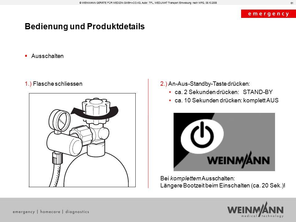 Bedienung und Produktdetails © WEINMANN GERÄTE FÜR MEDIZIN GMBH+CO.KG, Autor: TFL, MEDUMAT Transport Einweisung nach MPG, 08.10.2008  Ausschalten 2.) An-Aus-Standby-Taste drücken: ca.
