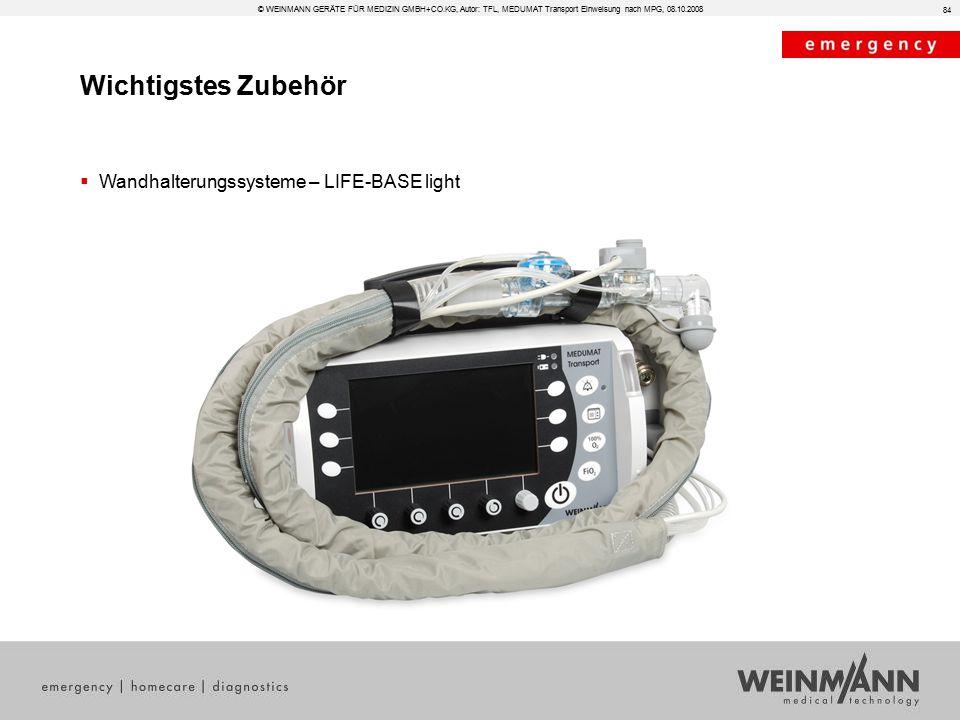 84  Wandhalterungssysteme – LIFE-BASE light Wichtigstes Zubehör © WEINMANN GERÄTE FÜR MEDIZIN GMBH+CO.KG, Autor: TFL, MEDUMAT Transport Einweisung nach MPG, 08.10.2008