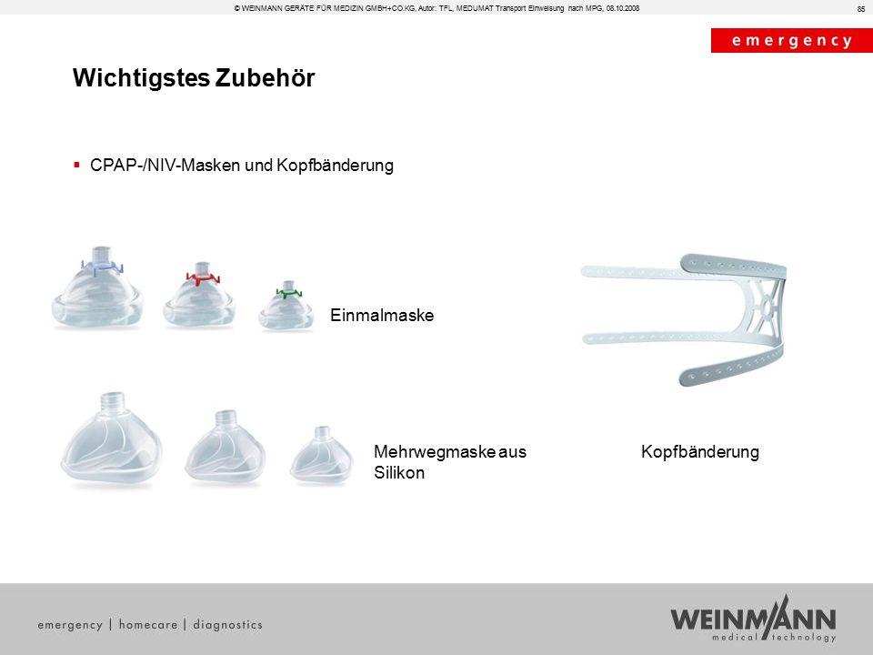 Wichtigstes Zubehör © WEINMANN GERÄTE FÜR MEDIZIN GMBH+CO.KG, Autor: TFL, MEDUMAT Transport Einweisung nach MPG, 08.10.2008 85  CPAP-/NIV-Masken und