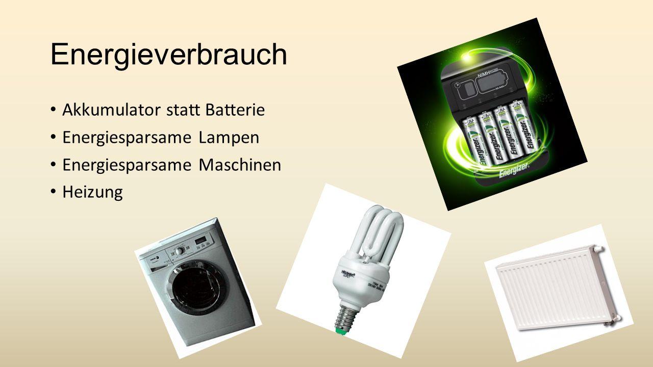 Energieverbrauch Akkumulator statt Batterie Energiesparsame Lampen Energiesparsame Maschinen Heizung