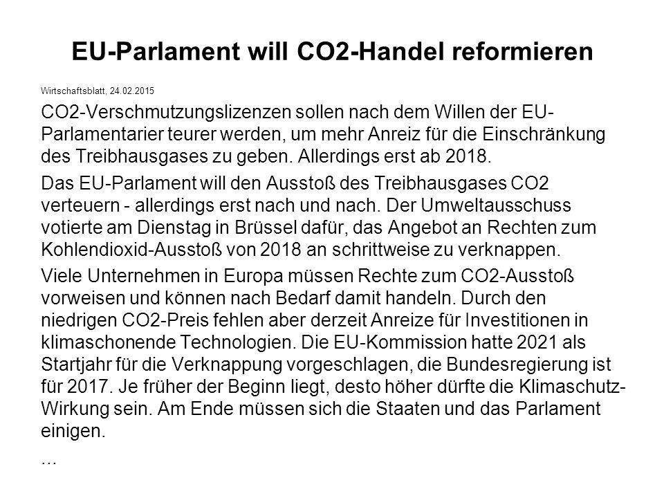 EU-Parlament will CO2-Handel reformieren Wirtschaftsblatt, 24.02.2015 CO2-Verschmutzungslizenzen sollen nach dem Willen der EU- Parlamentarier teurer werden, um mehr Anreiz für die Einschränkung des Treibhausgases zu geben.