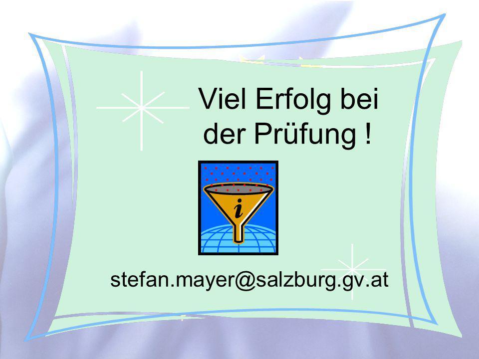 © Stefan Mayer / EK 2010 Viel Erfolg bei der Prüfung ! stefan.mayer@salzburg.gv.at