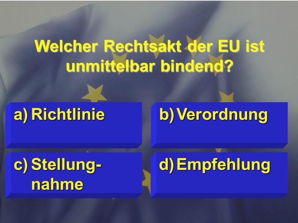 © Stefan Mayer / EK 2010 Welcher Rechtsakt der EU ist unmittelbar bindend.