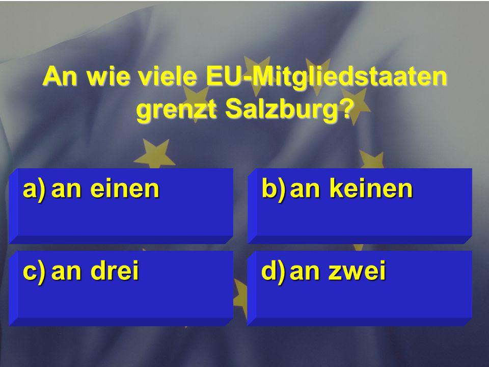 © Stefan Mayer / EK 2010 An wie viele EU-Mitgliedstaaten grenzt Salzburg.