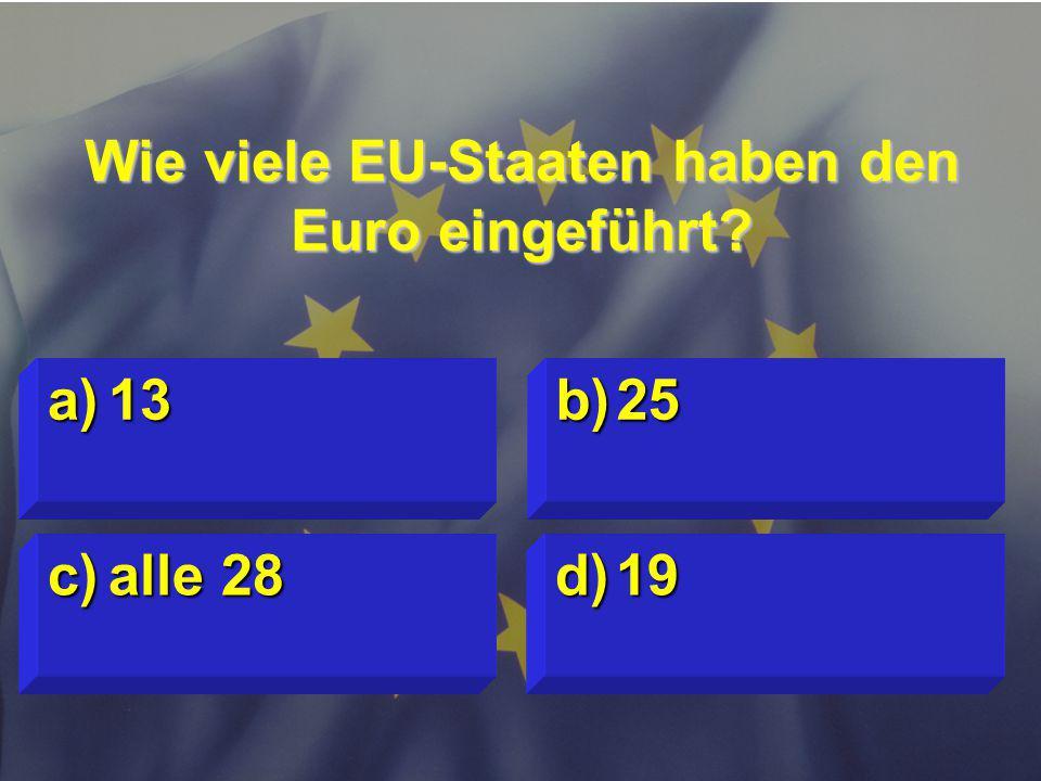 © Stefan Mayer / EK 2010 Wie viele EU-Staaten haben den Euro eingeführt? c)alle 28 d)19 a)13 b)25