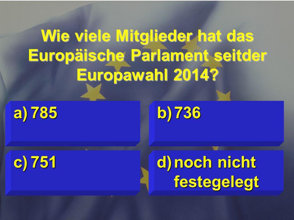 © Stefan Mayer / EK 2010 Wie viele Mitglieder hat das Europäische Parlament seitder Europawahl 2014.