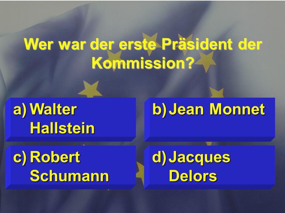 © Stefan Mayer / EK 2010 Wer war der erste Präsident der Kommission.