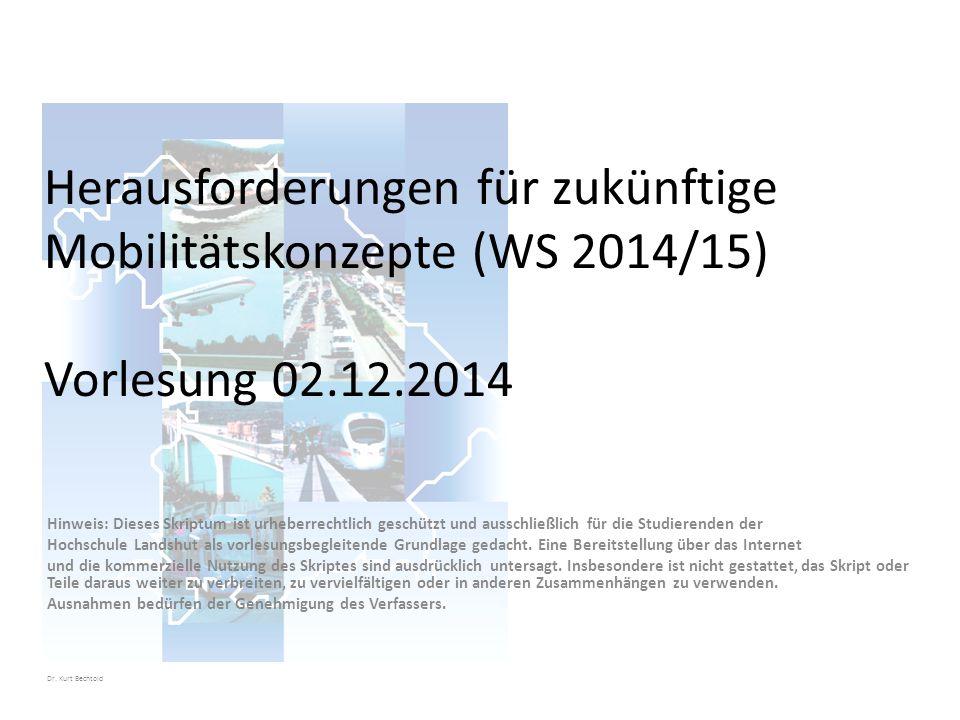 Herausforderungen für zukünftige Mobilitätskonzepte (WS 2014/15) Vorlesung 02.12.2014 Hinweis: Dieses Skriptum ist urheberrechtlich geschützt und ausschließlich für die Studierenden der Hochschule Landshut als vorlesungsbegleitende Grundlage gedacht.