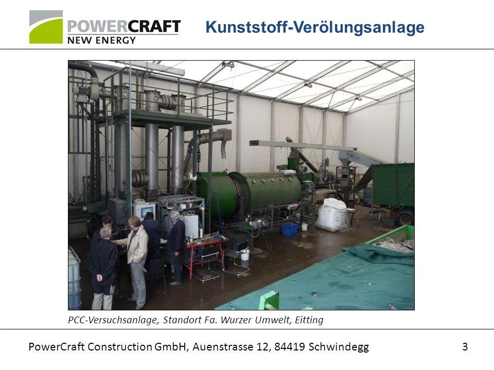 PowerCraft Construction GmbH, Auenstrasse 12, 84419 Schwindegg Kunststoff-Verölungsanlage 3 PCC-Versuchsanlage, Standort Fa. Wurzer Umwelt, Eitting