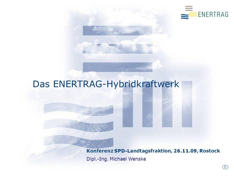 D Das ENERTRAG-Hybridkraftwerk Konferenz SPD-Landtagsfraktion, 26.11.09, Rostock Dipl.-Ing.