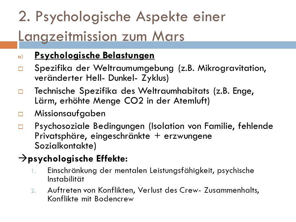 2. Psychologische Aspekte einer Langzeitmission zum Mars a) Psychologische Belastungen  Spezifika der Weltraumumgebung (z.B. Mikrogravitation, veränd