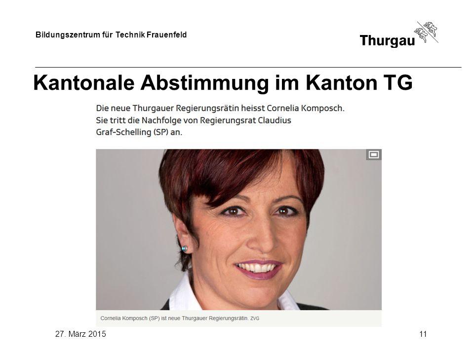 Bildungszentrum für Technik Frauenfeld 27. März 201511 Kantonale Abstimmung im Kanton TG