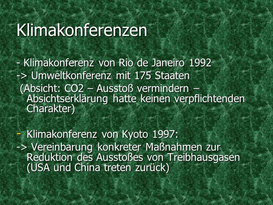 Klimakonferenzen - Klimakonferenz von Rio de Janeiro 1992 -> Umweltkonferenz mit 175 Staaten (Absicht: CO2 – Ausstoß vermindern – Absichtserklärung ha