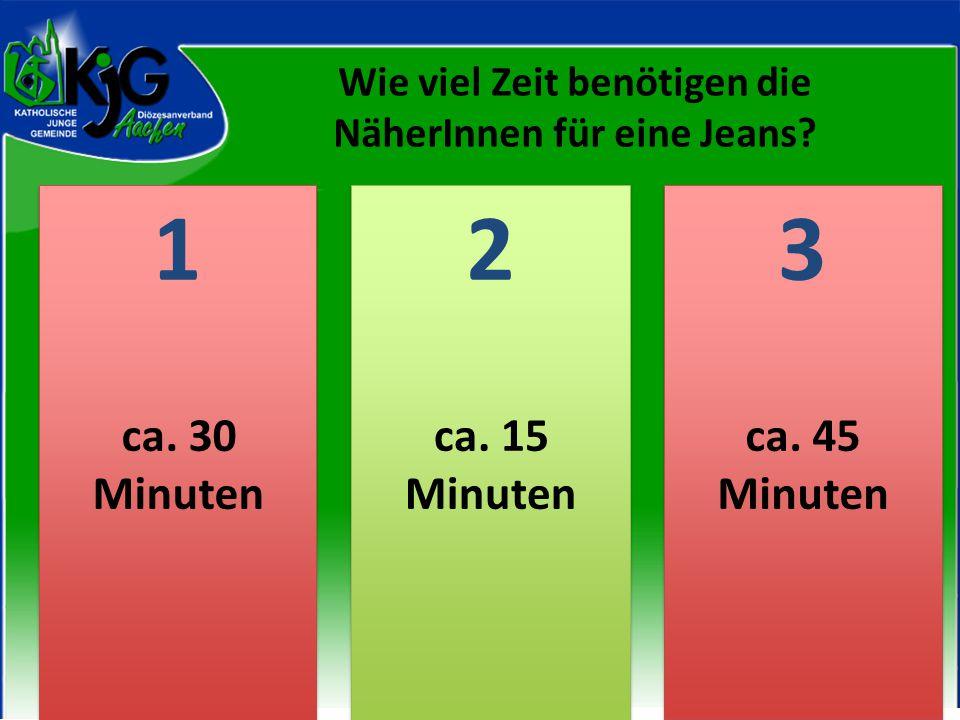 2 2 1 1 3 3 ca. 30 Minuten ca. 15 Minuten ca. 45 Minuten Wie viel Zeit benötigen die NäherInnen für eine Jeans?