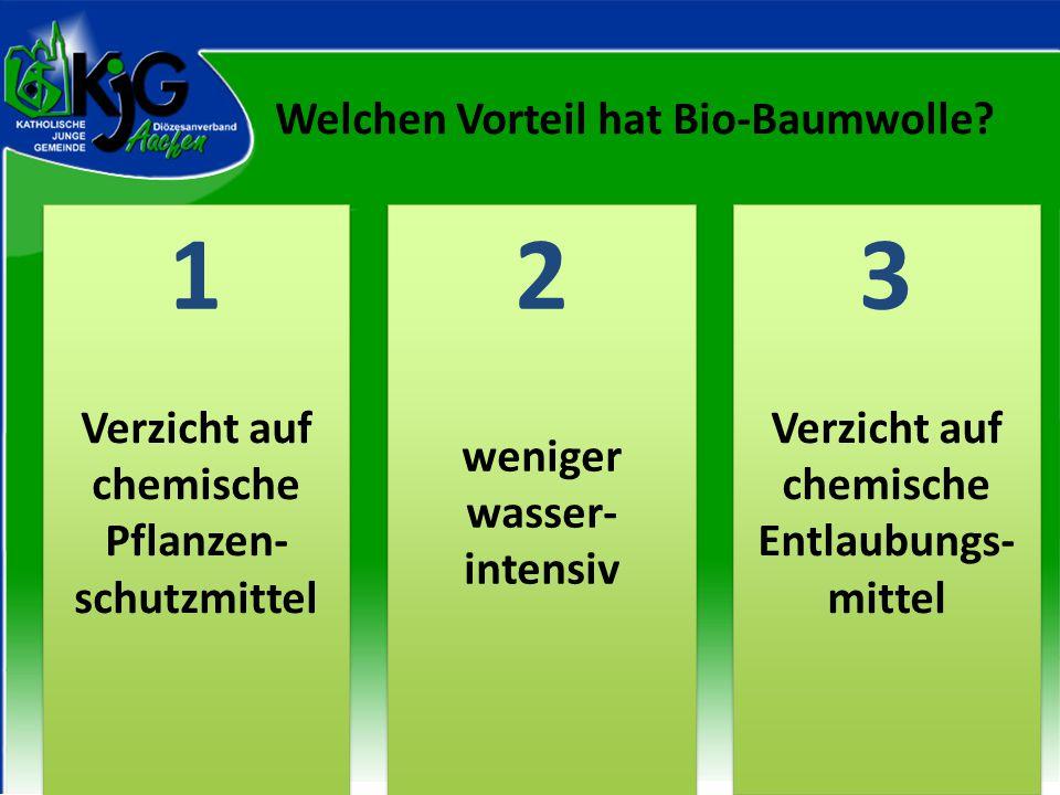 2 2 1 1 3 3 Verzicht auf chemische Pflanzen- schutzmittel weniger wasser- intensiv Verzicht auf chemische Entlaubungs- mittel Welchen Vorteil hat Bio-Baumwolle?